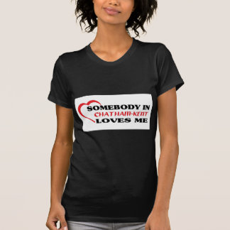 Somebody in Chatham-Kent loves me T-Shirt