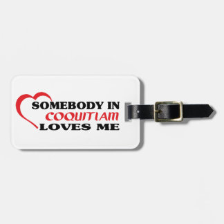 Somebody in Coquitlam loves me Luggage Tag