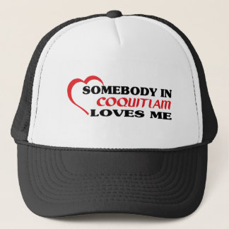 Somebody in Coquitlam loves me Trucker Hat