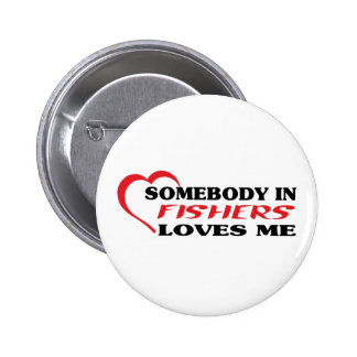 Somebody in Fishers loves me t shirt Pin