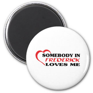 Somebody in Frederick loves me t shirt Magnet