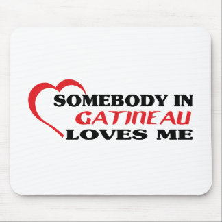 Somebody in Gatineau loves me Mouse Pad