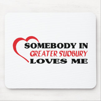 Somebody in Greater Sudbury loves me Mouse Pad