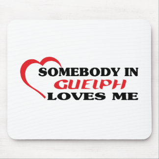 Somebody in Guelph loves me Mouse Pad
