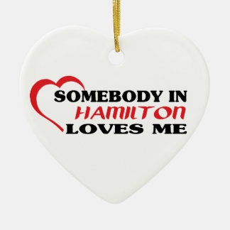 Somebody in Hamilton loves me Ceramic Heart Ornament