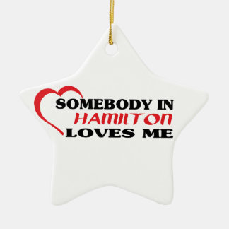 Somebody in Hamilton loves me Ceramic Star Ornament