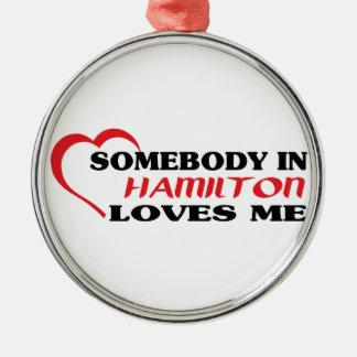 Somebody in Hamilton loves me Metal Ornament