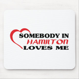 Somebody in Hamilton loves me Mouse Pad