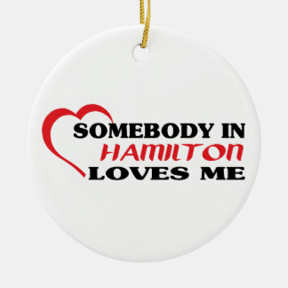 Somebody in Hamilton loves me Round Ceramic Ornament
