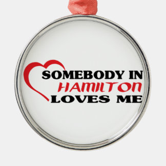 Somebody in Hamilton loves me Silver-Colored Round Ornament