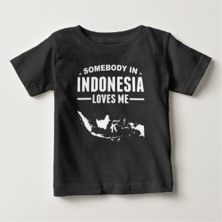 Somebody In Indonesia Loves Me Baby T-Shirt