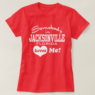 Somebody in Jacksonville Florida Loves Me T-Shirt