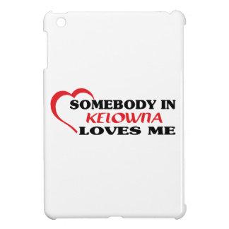 Somebody in Kelowna loves me iPad Mini Covers