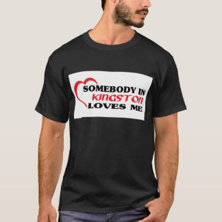 Somebody in Kingston loves me T-Shirt