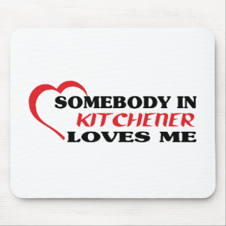 Somebody in Kitchener loves me Mouse Pad