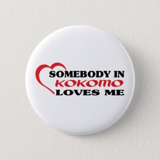 Somebody in Kokomo loves me t shirt 2 Inch Round Button