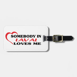 Somebody in Laval loves me Luggage Tag
