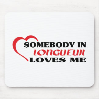 Somebody in Longueuil loves me Mouse Pad
