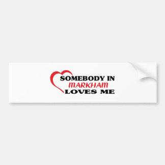 Somebody in Markham loves me Bumper Sticker