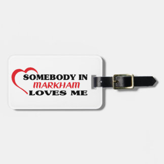 Somebody in Markham loves me Luggage Tag