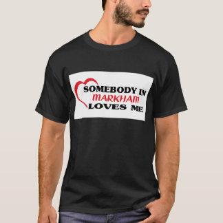 Somebody in Markham loves me T-Shirt