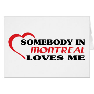 Somebody in Montreal loves me Card