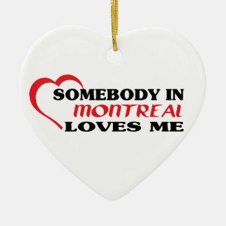 Somebody in Montreal loves me Ceramic Ornament