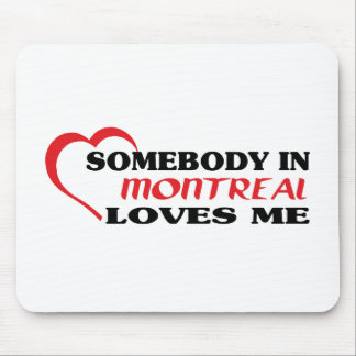 Somebody in Montreal loves me Mouse Pad