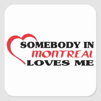 Somebody in Montreal loves me Square Sticker