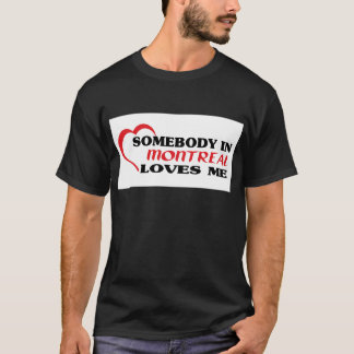 Somebody in Montreal loves me T-Shirt