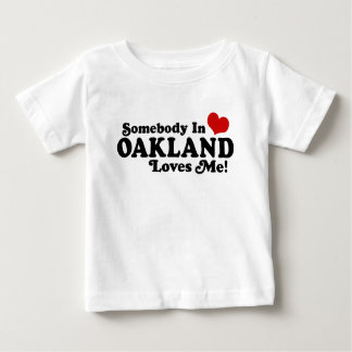 Somebody In Oakland Loves Me Baby T-Shirt