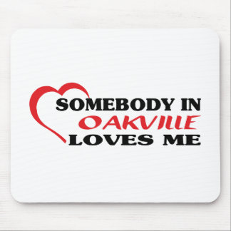 Somebody in Oakville loves me Mouse Pad