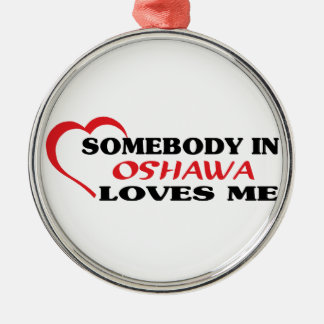 Somebody in Oshawa loves me Metal Ornament