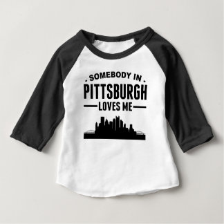 Somebody In Pittsburgh Loves Me Baby T-Shirt