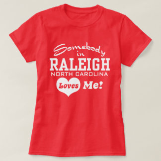 Somebody in Raleigh North Carolina Loves Me T-Shirt