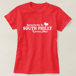 Somebody In South Philly Loves Me T-Shirt