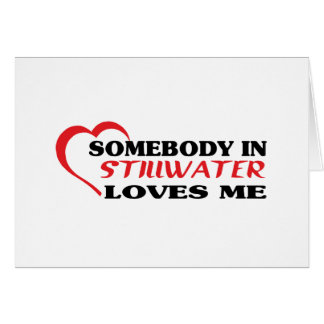 Somebody in Stillwater loves me t shirt Card
