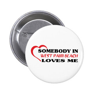 Somebody in West Palm Beach loves me t shirt Button