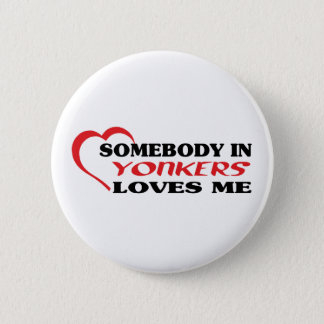 Somebody in Yonkers loves me t shirt 2 Inch Round Button