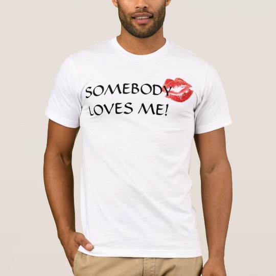 SOMEBODY LOVES ME! T-Shirt