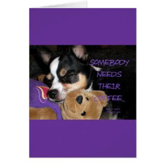 Somebody Needs Coffee Chihuahua Dog Greeting Card