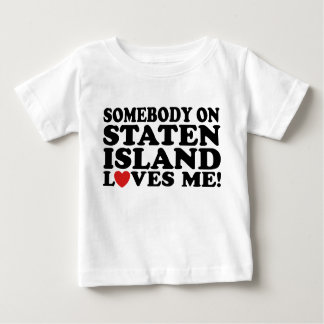 Somebody On Staten Island Loves Me Baby T-Shirt