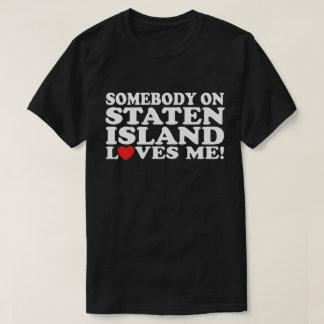 Somebody On Staten Island Loves Me T-Shirt