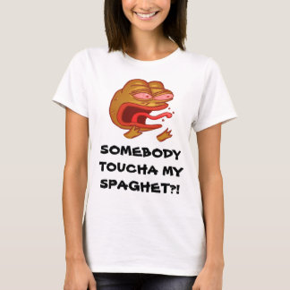SOMEBODY TOUCHA BY SPAGHET?! WOMENS TSHIRT
