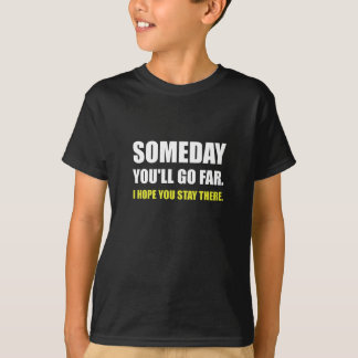 Someday Go Far Stay There T-Shirt