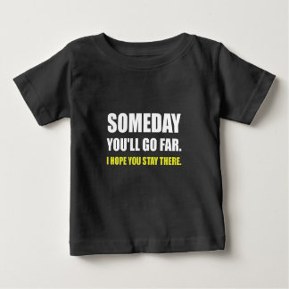 Someday Go Far Stay There White Baby T-Shirt
