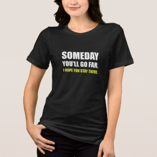 Someday Go Far Stay There White T-Shirt