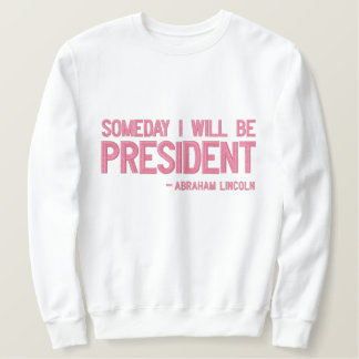 Someday I Will Be President Statement Embroidered Sweatshirt