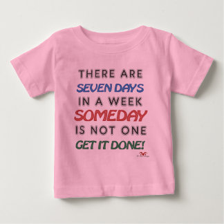 Someday is NOT a Weekday Baby T-Shirt