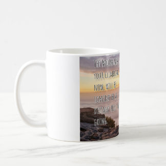 Someday the mountain you climb today... coffee mug